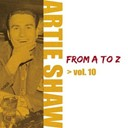 Artie Shaw - Artie shaw from a to z, vol. 10