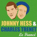 Charles Trenet / Johnny Hess - Le fianc&eacute;