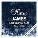Harry James - All or nothing at all ( 1937 - 1939)