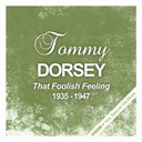 Tommy Dorsey - That foolish feeling (1935 - 1947)