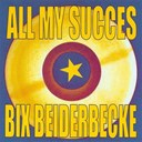 Bix Beiderbecke - All my succes
