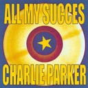 Charlie Parker - All my succes