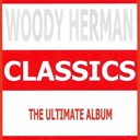 Woody Herman - Classics (the ultimate album)