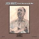Josh White - Evil hearted me