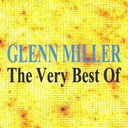 Glenn Miller - Glenn miller : the very best of