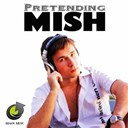 Mish - Pretending
