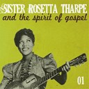 Sister Rosetta Tharpe - Sister rosetta tharpe and the spirit of gospel, vol. 1