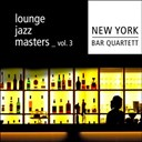 New York Bar Quartett - Lounge jazz masters (volume 3)