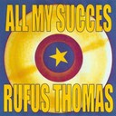 Rufus Thomas - All my succes - rufus thomas
