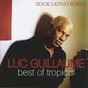 Luc Guillaume - Best of tropical - zouk latino kompa