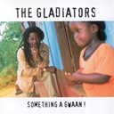 The Gladiators - Something a gwaan !