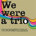 Cocosuma - We were a trio
