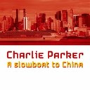 Charlie Parker - A slowboat to china