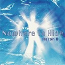 Aaron D - Nowhere to hide