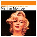 Marilyn Monroe - Deluxe: i wanna be loved by you
