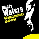Muddy Waters - 52 masterpieces (1947-1962)