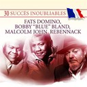 Bobby ?blue? Bland / Fats Domino / Malcolm John Rebennack - 30 succ&egrave;s inoubliables&nbsp;: fats domino, bobby ?blue? bland, malcolm john rebennack