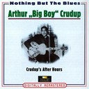 "Arthur ""Big Boy"" Crudup - Crudup's after hours (nothing but the blues)"