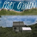 Port O'brien - All We Could Do Was Sing