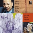 Zhou Long - musique de chine : tales from the cave