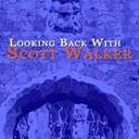 Scott Walker - Looking back with