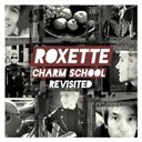 Roxette - Charm school revisited