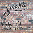 Smokie - Who the f**k is alice