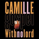Camille - Gospel with no lord