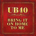 Ub 40 - Bring it on home to me