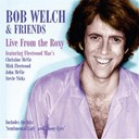Bob Welch - Live at the roxy (feat. fleetwood mac's, christine mcvie, mick fleetwood, john mcvie, stevie nicks) (live)