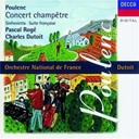 Charles Dutoit / Francis Poulenc / L'orchestre National De France / Pascal Rog&eacute; - Poulenc: concert champ&ecirc;tre/suite fran&ccedil;aise/sinfonietta etc.