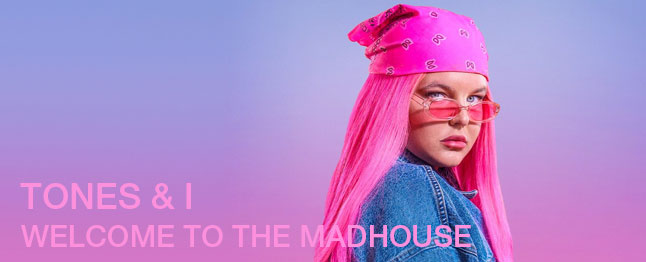 Tones & I - Welcome To The Madhouse